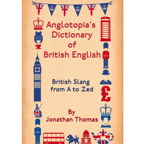 eBook: Anglotopia's Dictionary of British English - eBook Edition - PDF and ePub | Anglotopia StoreAnglotopia Store